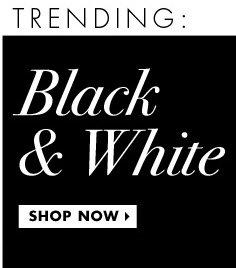 TRENDING; Black & White. Shop Now›
