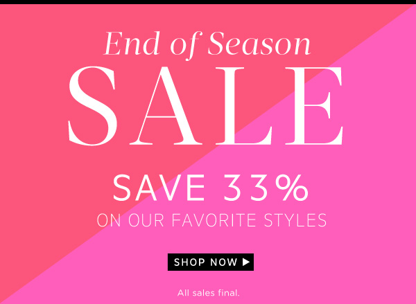 Shop the End of Season Sale - Save 33% on our favorite styles