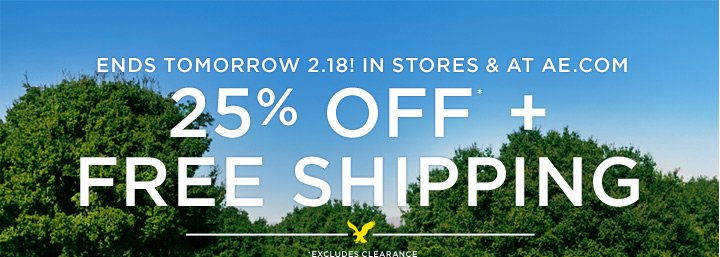 Ends Tomorrow 2.18! In Stores & At AE.com | 25% Off* + Free Shipping | *Excludes Clearance
