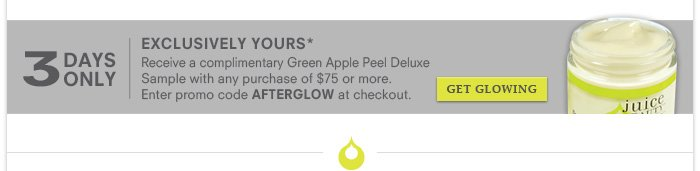 3 Days Only - Receive a complimentary Green Apple Peel Deluxe Sample with any $75 purchase. Use code: AFTERGLOW