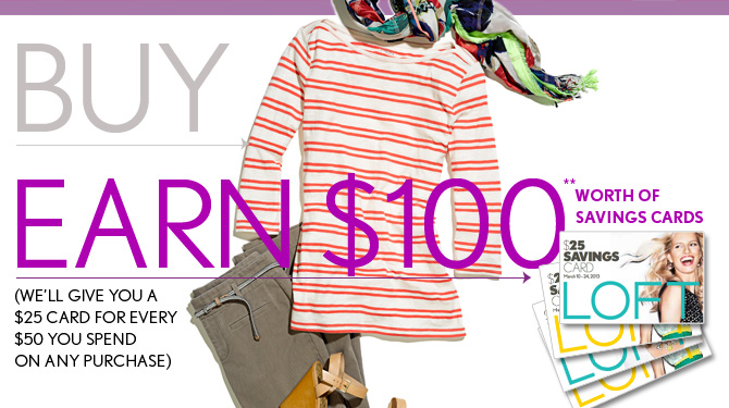 BUY $200 EARN $100 WORTH OF SAVINGS CARDS**  (WE'LL GIVE YOU A $25 CARD FOR EVERY $50 YOU SPEND ON ANY PURCHASE)