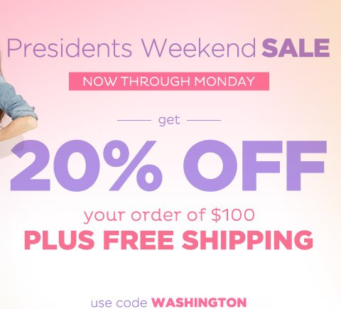 Now through Monday - get 20% Off your order of $100 plus Free Shipping
