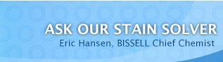 ASK OUR STAIN SOLVER - Eric Hansen, BISSELL Chief Chemist