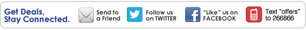 Get Deals, Stay Connected. Send to a Friend. Follow us on TWITTER.  'Like' us on FACEBOOK. Text 'offers' to 266866.