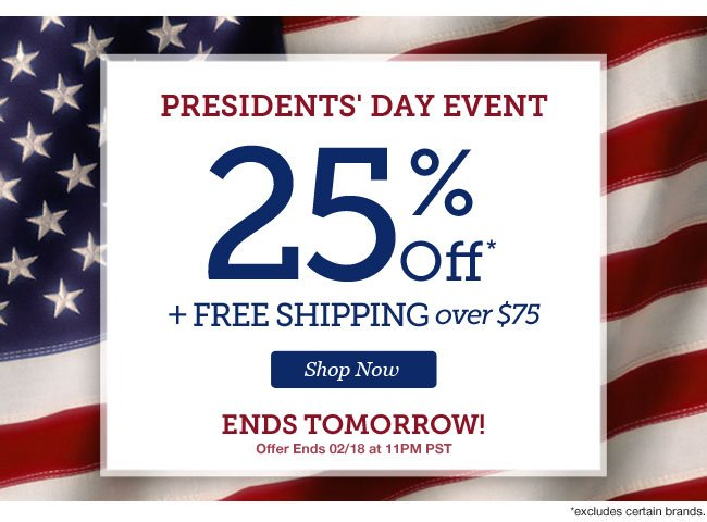 PRESIDENTS' DAY EVENT | 25% Off + Free Shipping over $75 | ENDS TOMORROW! | Offer Ends 02/18 at 11PM PST | Shop Now