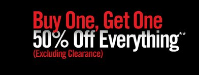 BUY ONE, GET ONE 50% OFF EVERYTHING** (EXCLUDING CLEARANCE)