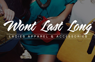 Won't Last Long: Ladies Apparel & Accessories