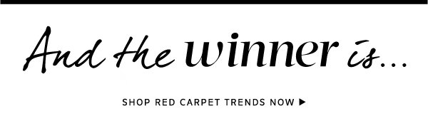 And the winner is...Shop Red Carpet Trends Now