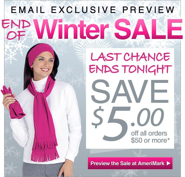 Email Exclusive Preview - End of Winter Sale at AmeriMark - 2 Days Only - Save $5 off all orders $50 or more - Last Chance - Offer End Tonight Sun. Feb. 17th -- Shop Now!