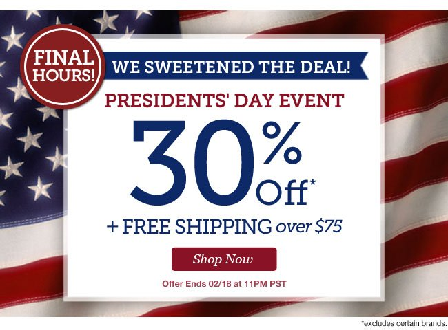FINAL HOURS! | We Sweetened the Deal! | PRESIDENTS' DAY EVENT | 30% Off + Free Shipping over $75 | Offer Ends 02/18 at 11PM PST | Shop Now
