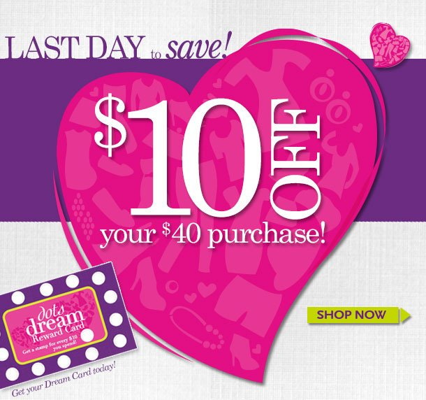 LAST DAY TO SAVE! $10 OFF Your $40 Purchase!