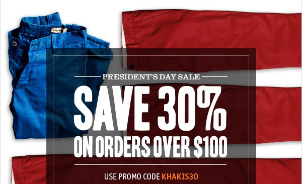 SAVE 30% ON ORDERS OVER $100. USE PROMO CODE 'KHAKIS30'