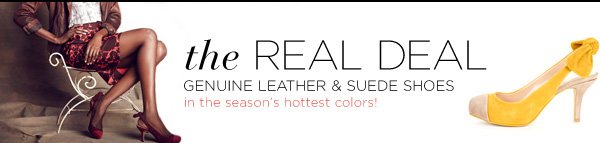 The Real Deal - Genuine Leather & Suede Shoe in the Season's Hottest Colors! Shop the Collection