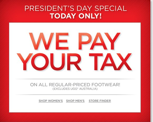 Shop online and in-stores today and we'll pay your tax on any regular priced footwear* during our President's Day Special! Plus, last chance to save an extra 25% on ALL Sale & Clearance. Save on your favorite brands including Dansko, ECCO, Umberto Raffini, UGG® Australia and more! Shop online and in-stores now at The Walking Company.