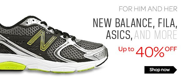 for Him and Her - new balance, fila,Asics, and more