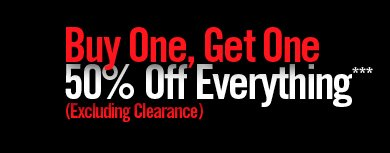BUY ONE, GET ONE 50% OFF EVERYTHING***