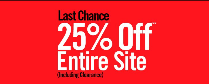 LAST CHANCE 25% OFF** ENTIRE SITE (INCLUDING CLEARANCE)