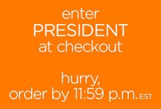 enter PRESIDENT at checkout - hurry, order by 11:59 p.m. EST