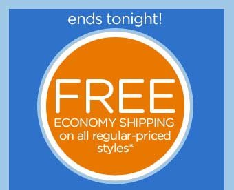 ends tonight! FREE Economy Shipping on all regular-priced styles*