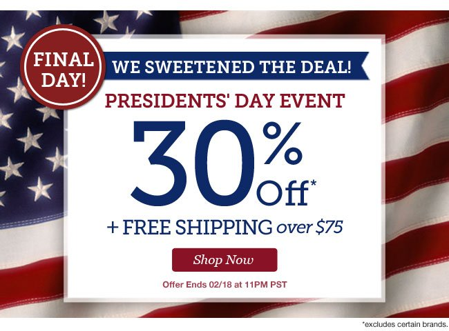 FINAL DAY! | We Sweetened the Deal! | PRESIDENTS' DAY EVENT | 30% Off + Free Shipping over $75 | Offer Ends 02/18 at 11PM PST | Shop Now