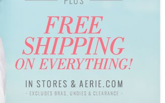 Plus Free Shipping On Everything! In Stores & Aerie.com | Excludes Bras, Undies & Clearance