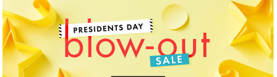 Presidents Day Blow-Out Sale