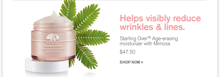 HELPS VISIBLY REDUCE WRINKLES AND LINES Starting Over Age erasing moisturizer with Mimosa 47 dollarsa and 50 cents SHOP NOW