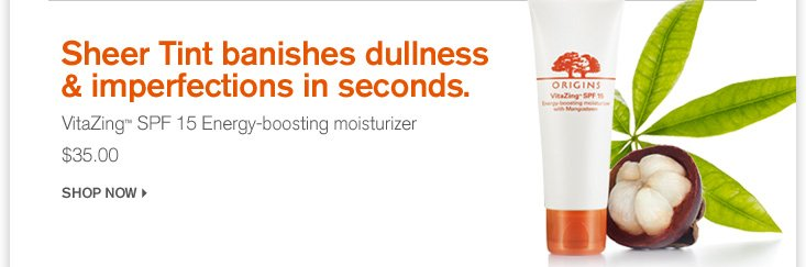 SHEER TINT BANISHES DULLNESS AND IMPERFECTIONS IN SECONDS VitaZing SPF 15 Energy boosting moisturizer 35 dollars SHOP NOW