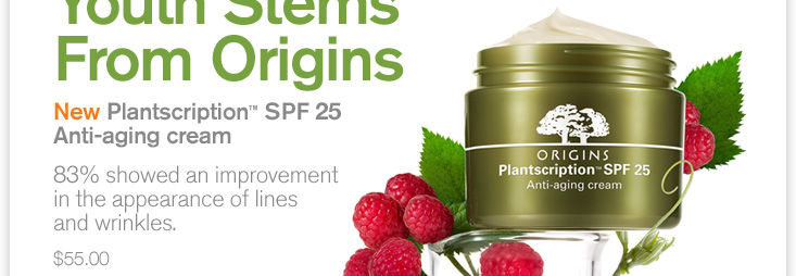 Youth Stems From Origins New Plantscription SPF 25 Anti aging cream 83 percent showed an improvement in the appearance of lines and wrinkles 55 dollars