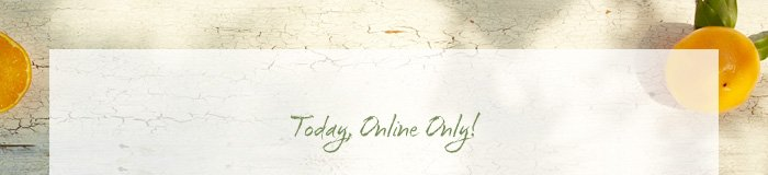 Today, Online Only!