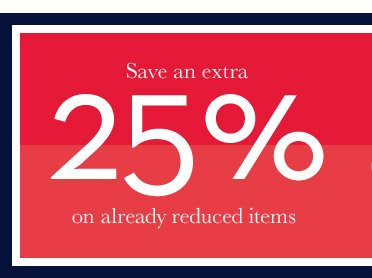 Save an extra 25% on already reduced items