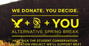 We Donate. You Decide. | AE + SCA + You | Alternative Spring Break | Help Pick The Student Conservation | Association Project We'll Support Next