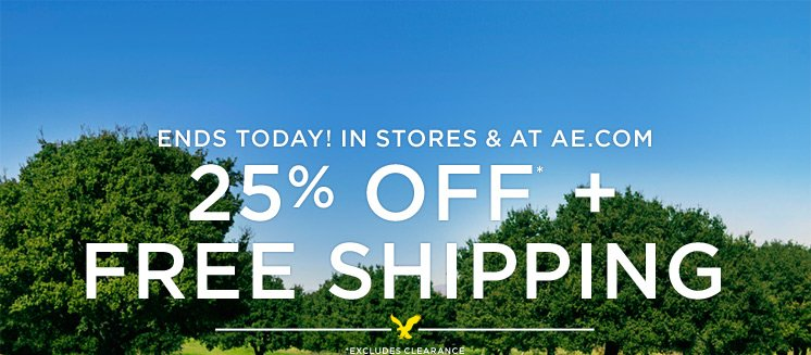 Ends Today! In Stores & At AE.com | 25% Off* + Free Shipping | *Excludes Clearance