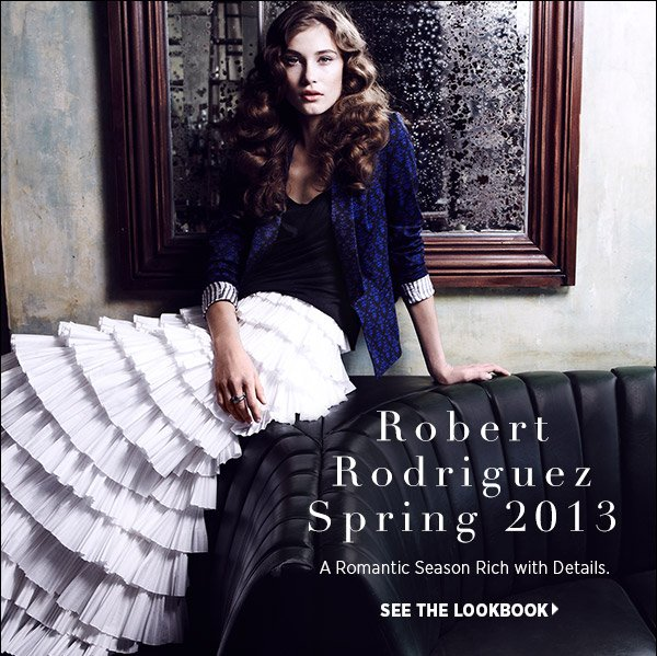 Robert Rodriguez is at the forefront of spring's modern romanticism. Get the details on his lavish yet clean-lined collection in our latest lookbook. Shop Robert Rodriguez >>