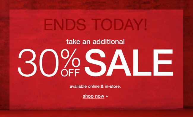 Ends today! Extra 30% off sale. Shop now