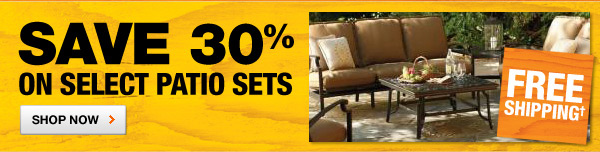 SAVE 30% ON SELECT PATIO SETS