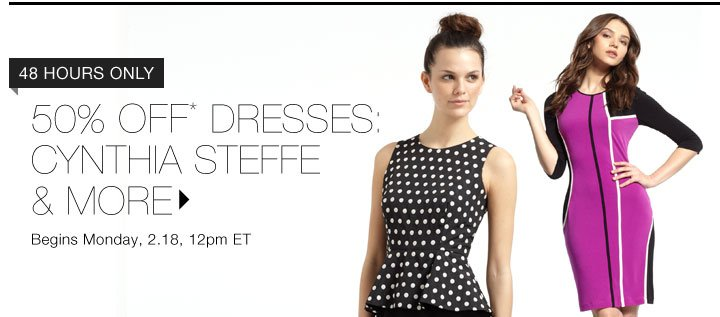 50% Off* Dresses: Cynthia Steffe & More...Shop Now