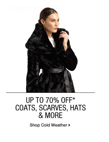 Up To 70% Off* Coats, Scarves, Hats & More