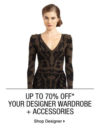 Up To 70% Off* Your Designer Wardrobe + Accessories