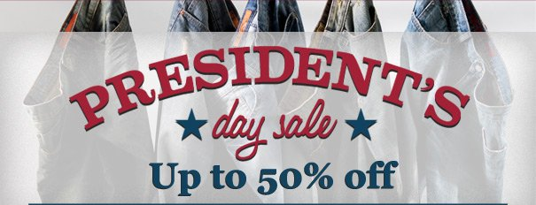 PRESIDENT'S DAY SALE UP TO 50% OFF