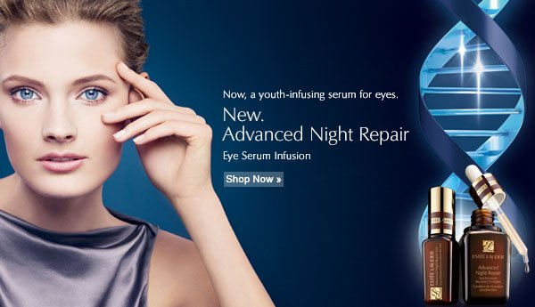 Now, a youth-infusing serum for eyes. New. Advanced Night Repair. Eye Serum infusion. Shop Now.