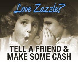 Love Zazzle? Tell a friend and make some cash