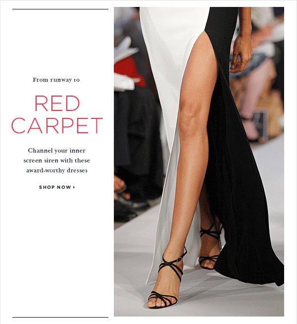 From runway to Red Carpet Channel your inner screen siren with these award-worthy dresses SHOP NOW >