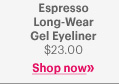 Espresso Long–Wear Gel Eyeliner               $23.00               Shop Now »