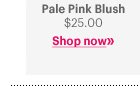 Pale Pink Blush               $25.00               Shop Now »