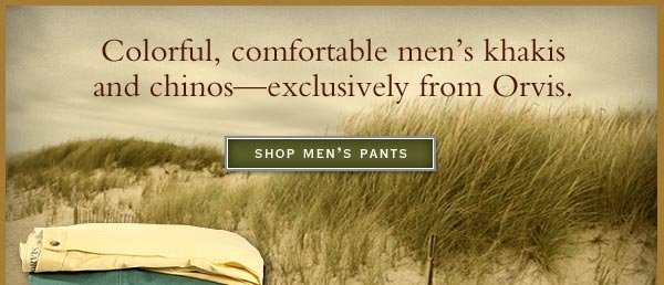 Colorful, comfortable men's khakis and chinos—exclusively from Orvis.    Shop Men's Pants