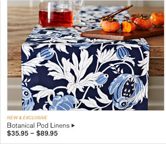 NEW & EXCLUSIVE -- Botanical Pod Linens, $35.95 – $89.95