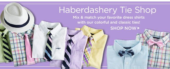 Haberdashery Tie Shop. Mix & match your favorite dress shirts with our colorful and classic ties! Shop Now.