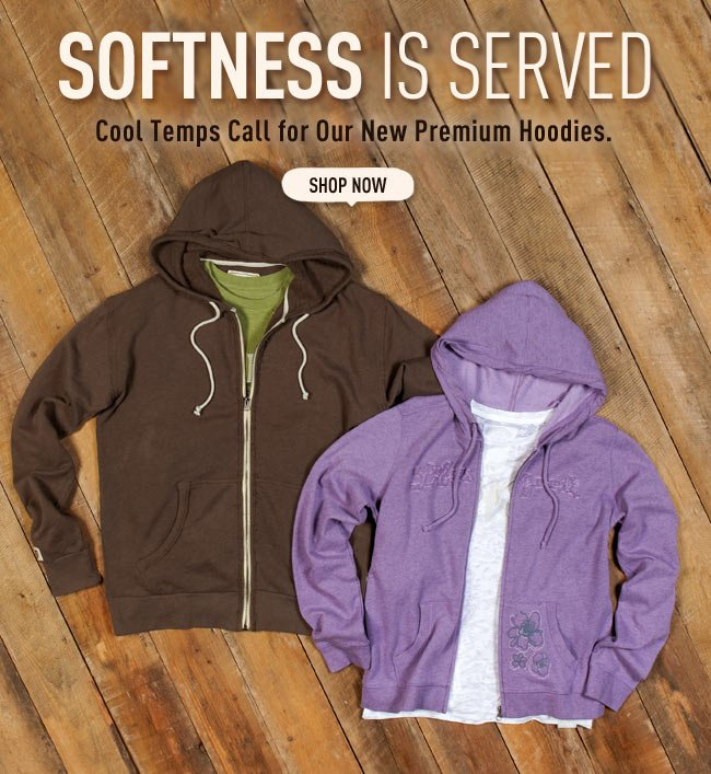 Softness Is Served - Cool Temps Call for Our New Premium Hoodies