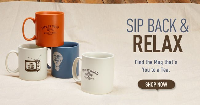 Sip Back & Relax - Find the Mug that's You to a Tea.